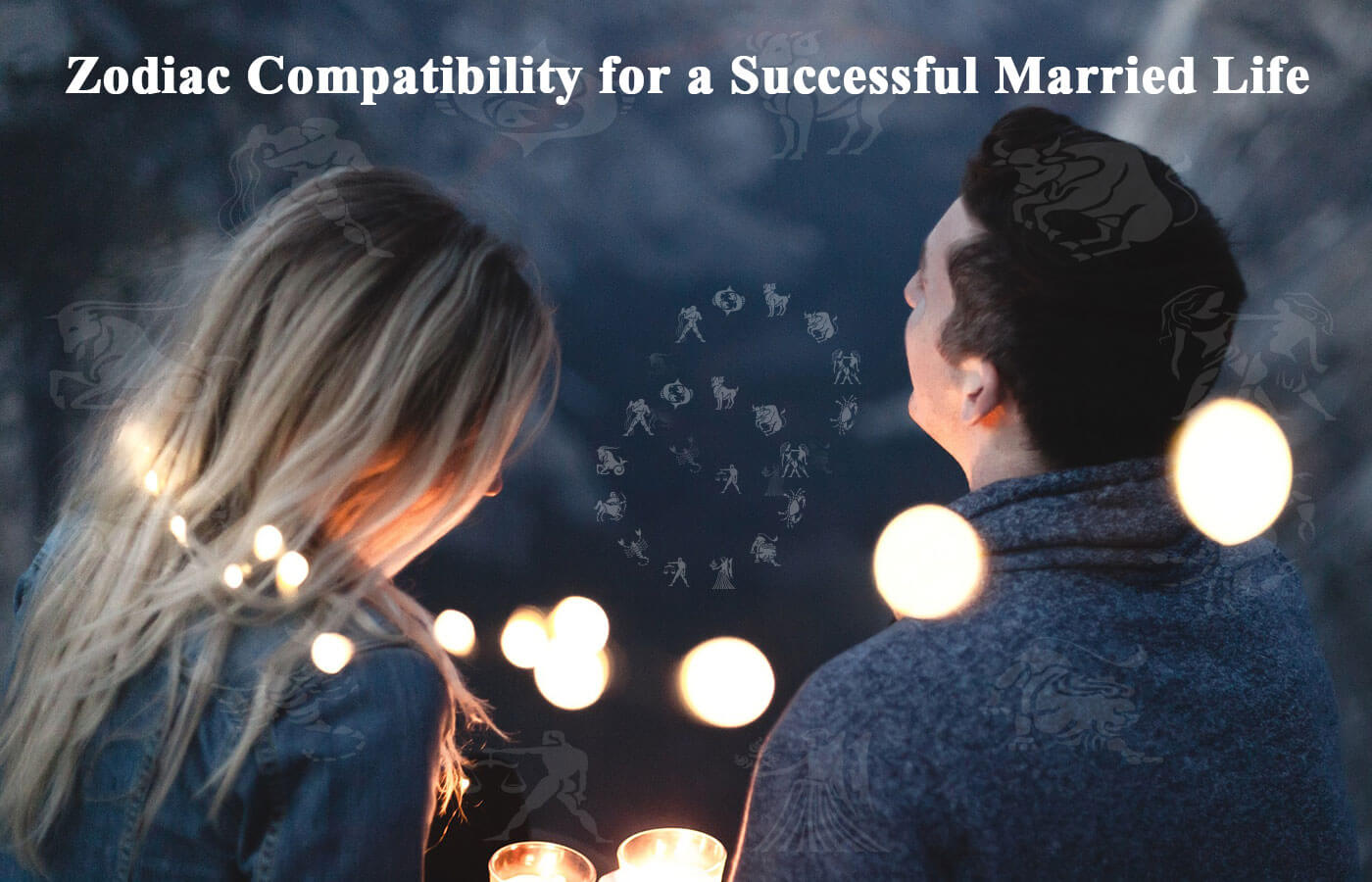 Zodiac Compatibility for a Successful Married Life