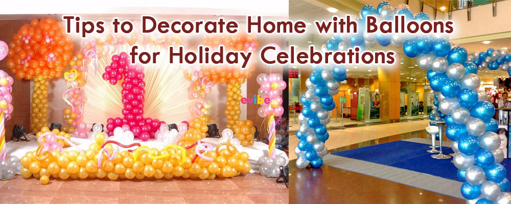 Tips to decorate home with Balloons for Holiday Celebrations